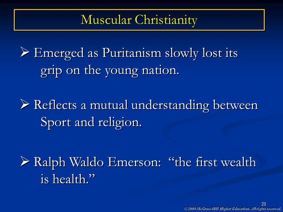 © 2009 McGraw-Hill Higher Education. All rights reserved. 21 Muscular Christianity Emerged as Puritanism slowly lost its grip on the young nation. Eme