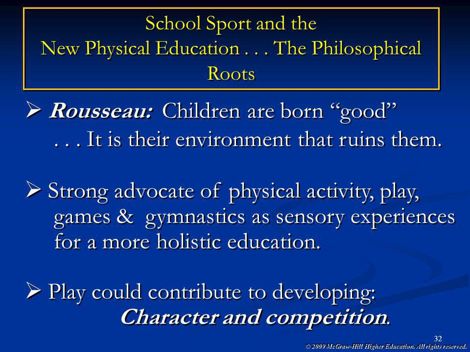 © 2009 McGraw-Hill Higher Education. All rights reserved. 32 Rousseau: Children are born good... It is their environment that ruins them. Rousseau: Ch
