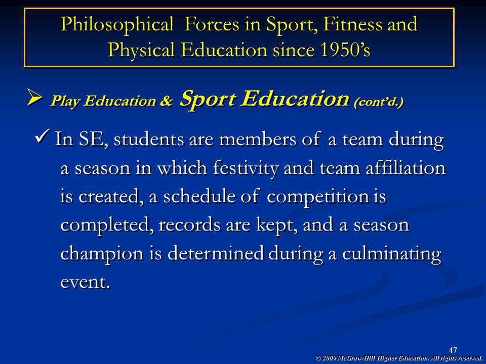 © 2009 McGraw-Hill Higher Education. All rights reserved. 47 Philosophical Forces in Sport, Fitness and Physical Education since 1950s Play Education