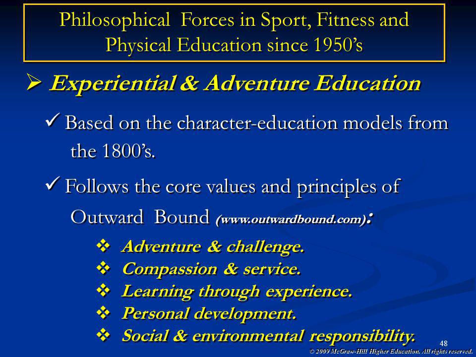© 2009 McGraw-Hill Higher Education. All rights reserved. 48 Philosophical Forces in Sport, Fitness and Physical Education since 1950s Experiential &
