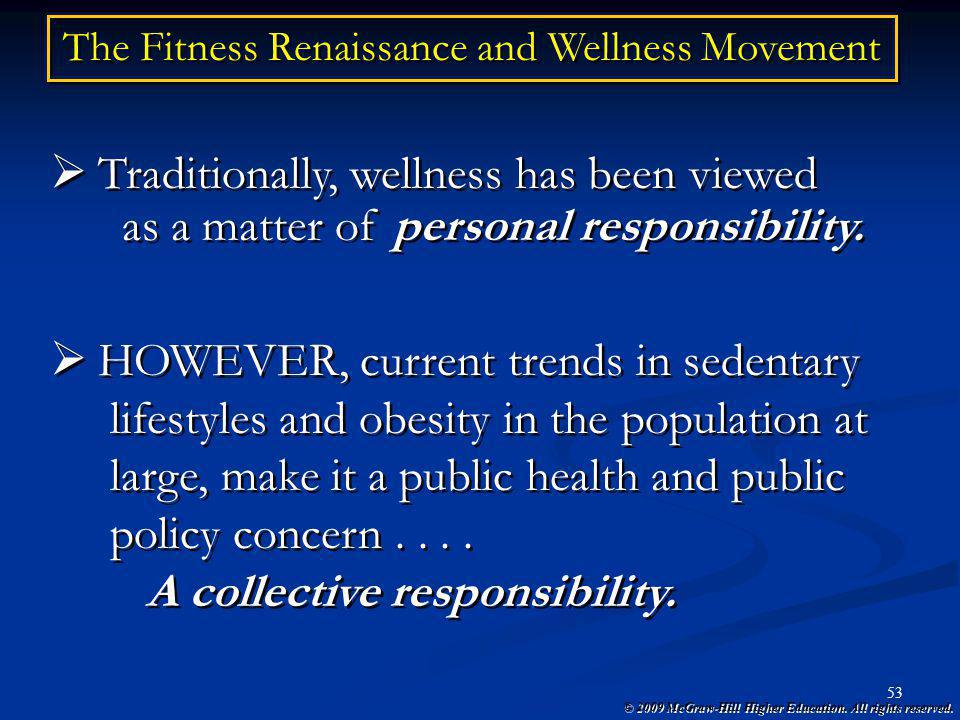 © 2009 McGraw-Hill Higher Education. All rights reserved. 53 The Fitness Renaissance and Wellness Movement Traditionally, wellness has been viewed as