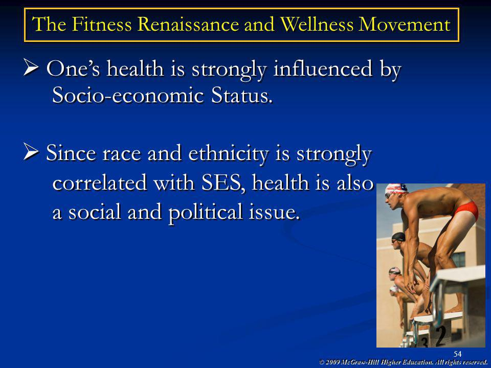 © 2009 McGraw-Hill Higher Education. All rights reserved. 54 The Fitness Renaissance and Wellness Movement Ones health is strongly influenced by Socio