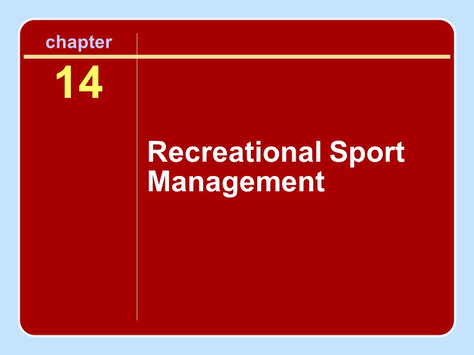 Introduction Foundation of recreational sport management Broad scope of programming recreational sport activities and events Future trends affecting recreational sport management Career opportunities