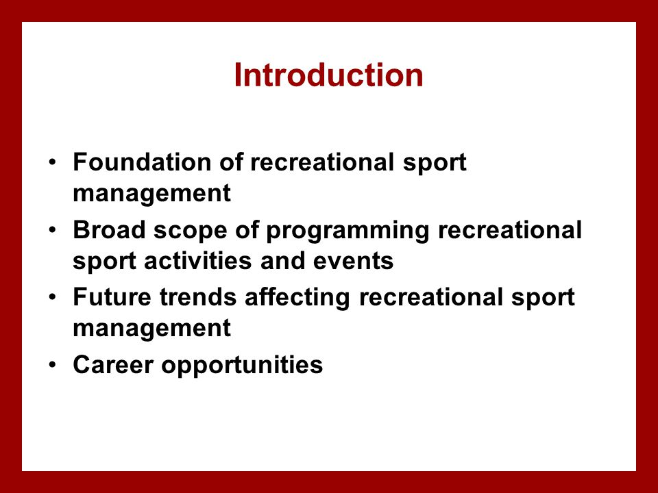 Introduction Foundation of recreational sport management Broad scope of programming recreational sport activities and events Future trends affecting r