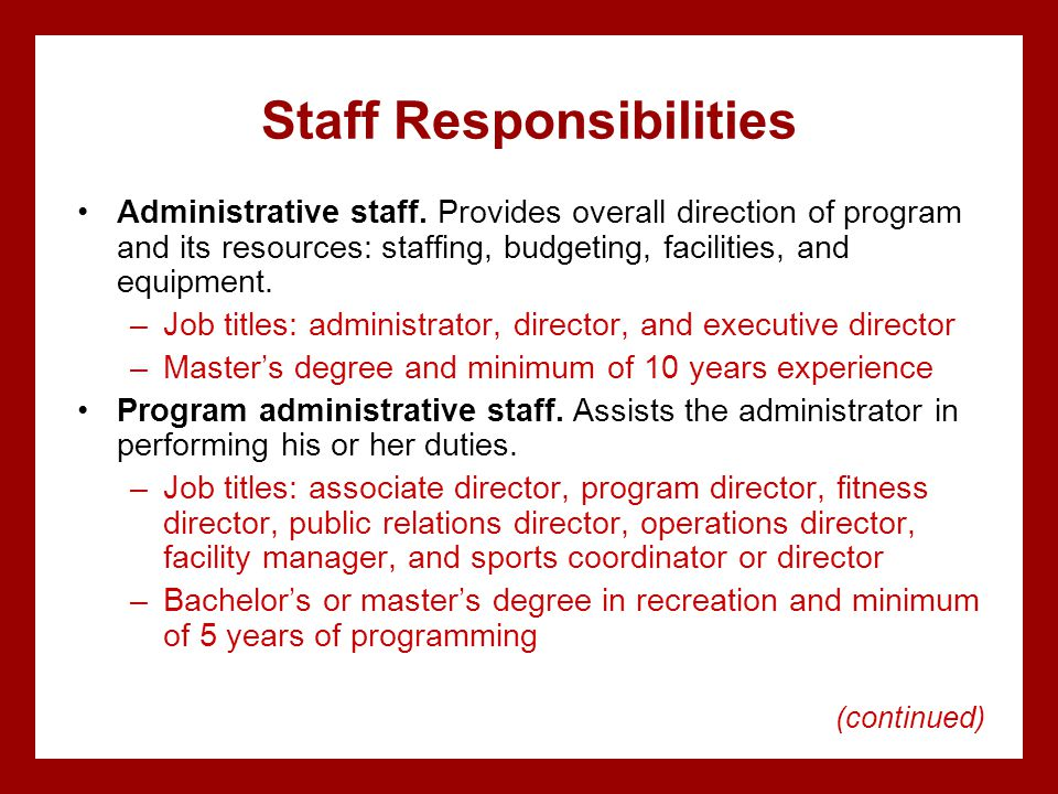 Staff Responsibilities Administrative staff. Provides overall direction of program and its resources: staffing, budgeting, facilities, and equipment.