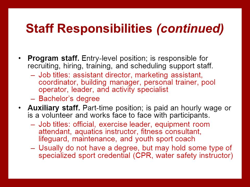 Staff Responsibilities (continued) Program staff. Entry-level position; is responsible for recruiting, hiring, training, and scheduling support staff.