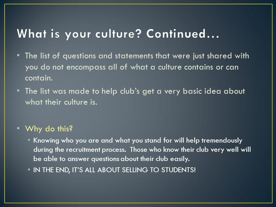 The list of questions and statements that were just shared with you do not encompass all of what a culture contains or can contain.