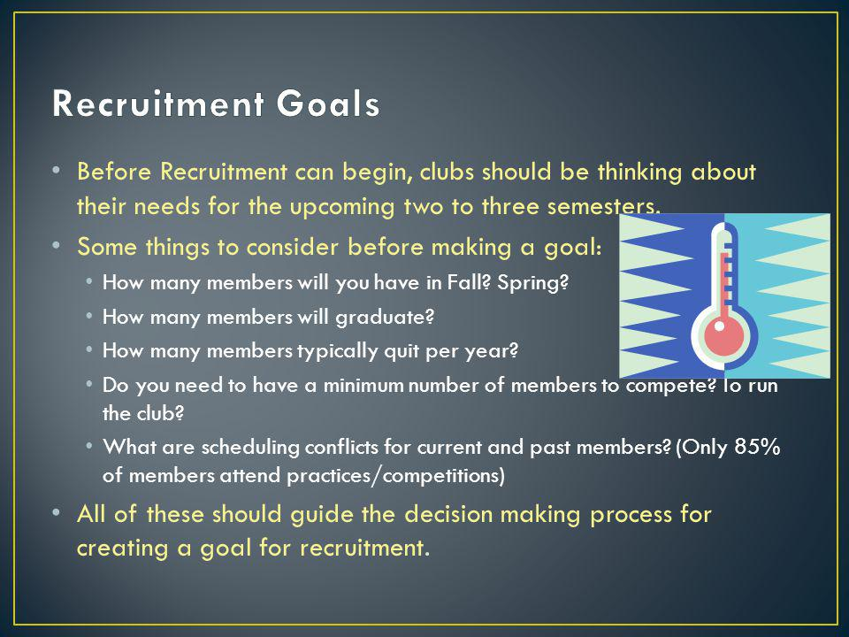 Before Recruitment can begin, clubs should be thinking about their needs for the upcoming two to three semesters.