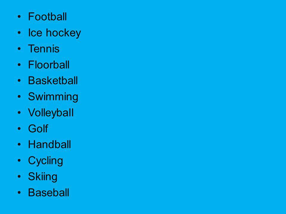Football Ice hockey Tennis Floorball Basketball Swimming Volleyball Golf Handball Cycling Skiing Baseball