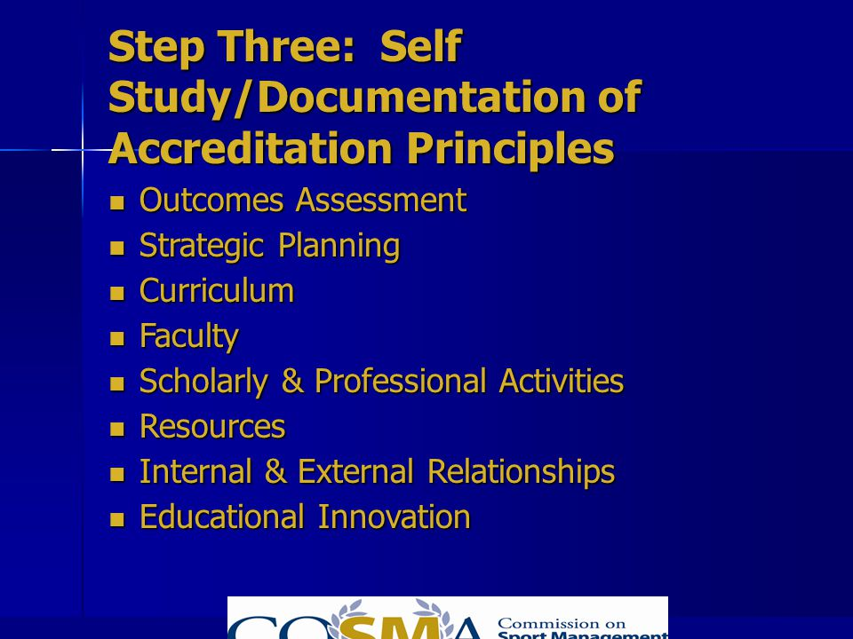 Step Three: Self Study/Documentation of Accreditation Principles Outcomes Assessment Outcomes Assessment Strategic Planning Strategic Planning Curricu