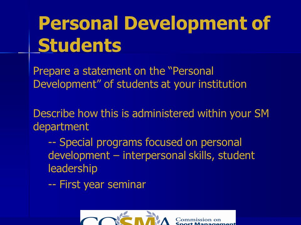 Personal Development of Students Prepare a statement on the Personal Development of students at your institution Describe how this is administered wit