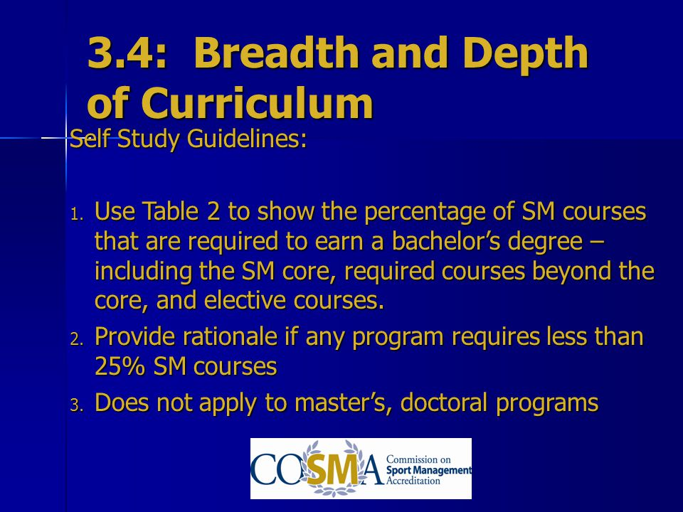 3.4: Breadth and Depth of Curriculum Self Study Guidelines: 1. Use Table 2 to show the percentage of SM courses that are required to earn a bachelors