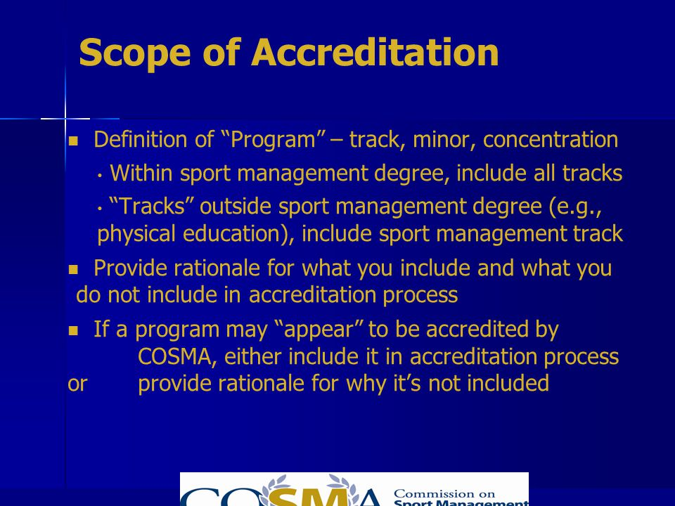Scope of Accreditation Definition of Program – track, minor, concentration Within sport management degree, include all tracks Tracks outside sport man