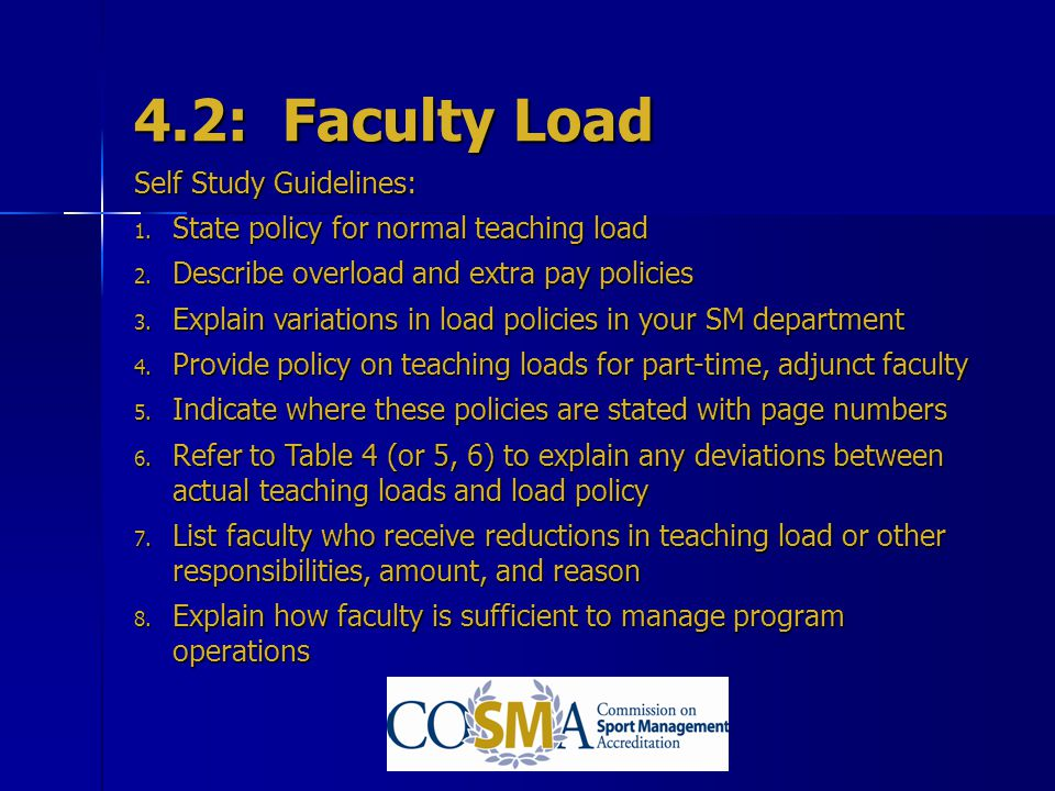 4.2: Faculty Load Self Study Guidelines: 1. State policy for normal teaching load 2. Describe overload and extra pay policies 3. Explain variations in