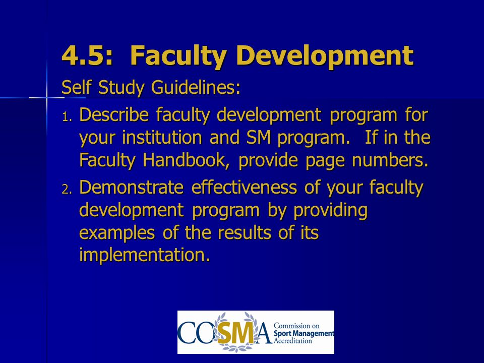4.5: Faculty Development Self Study Guidelines: 1. Describe faculty development program for your institution and SM program. If in the Faculty Handboo