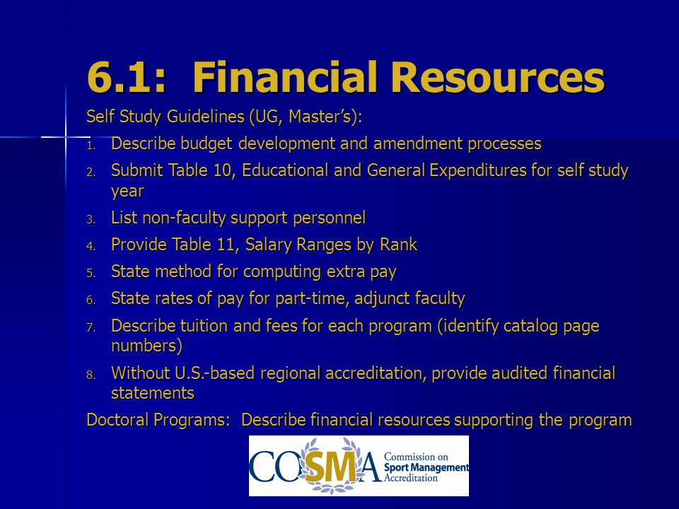 6.1: Financial Resources Self Study Guidelines (UG, Masters): 1. Describe budget development and amendment processes 2. Submit Table 10, Educational a