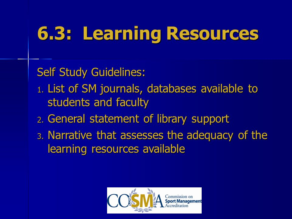 6.3: Learning Resources Self Study Guidelines: 1. List of SM journals, databases available to students and faculty 2. General statement of library sup