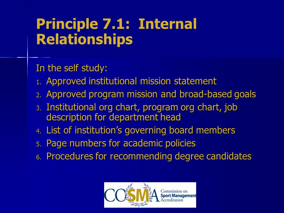 Principle 7.1: Internal Relationships In the self study: 1. Approved institutional mission statement 2. Approved program mission and broad-based goals