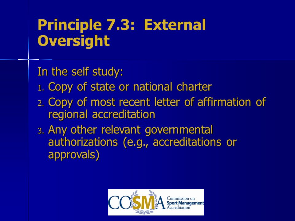 Principle 7.3: External Oversight In the self study: 1. Copy of state or national charter 2. Copy of most recent letter of affirmation of regional acc