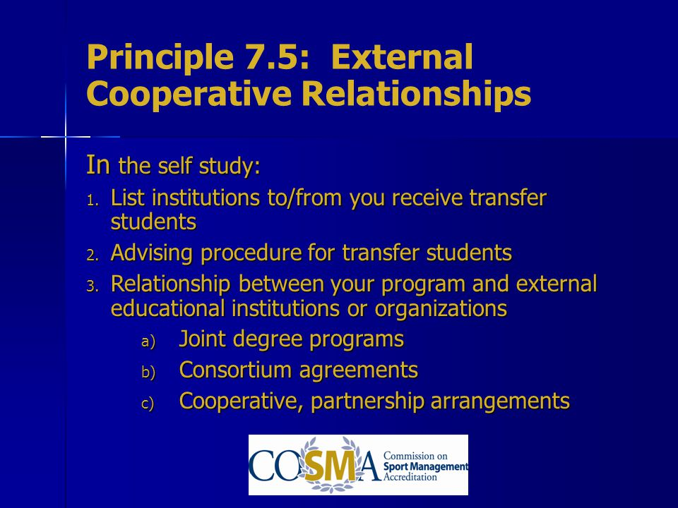 Principle 7.5: External Cooperative Relationships In the self study: 1. List institutions to/from you receive transfer students 2. Advising procedure