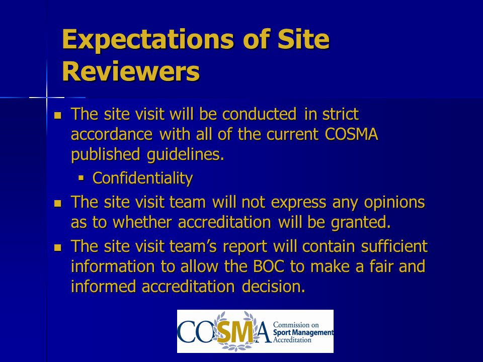 The site visit will be conducted in strict accordance with all of the current COSMA published guidelines. The site visit will be conducted in strict a