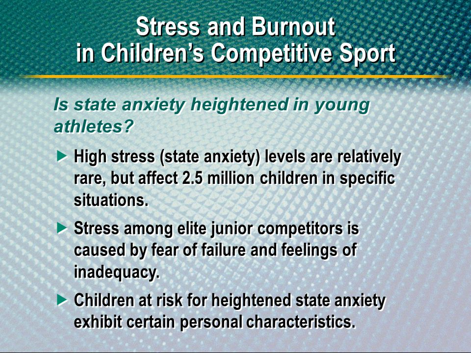 Stress and Burnout in Childrens Competitive Sport Stress and Burnout in Childrens Competitive Sport High stress (state anxiety) levels are relatively