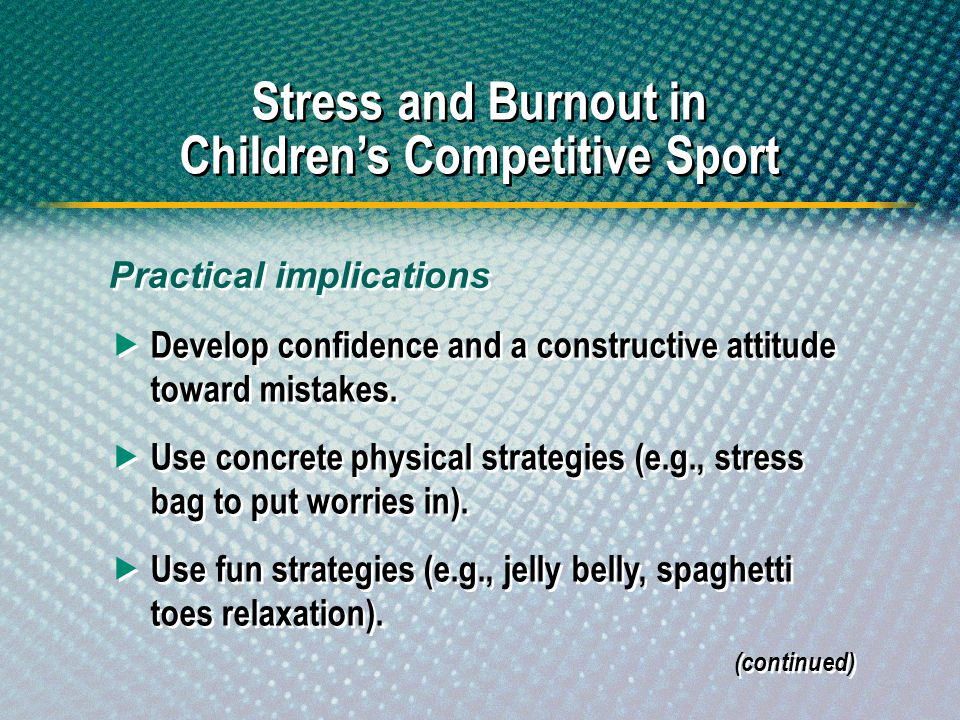 Develop confidence and a constructive attitude toward mistakes. Stress and Burnout in Childrens Competitive Sport Use concrete physical strategies (e.