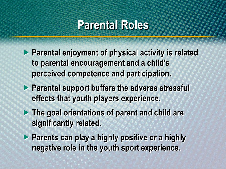 Parental Roles Parental enjoyment of physical activity is related to parental encouragement and a childs perceived competence and participation. Paren