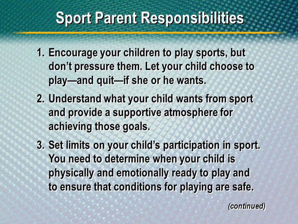 Sport Parent Responsibilities 1.Encourage your children to play sports, but dont pressure them. Let your child choose to playand quitif she or he want