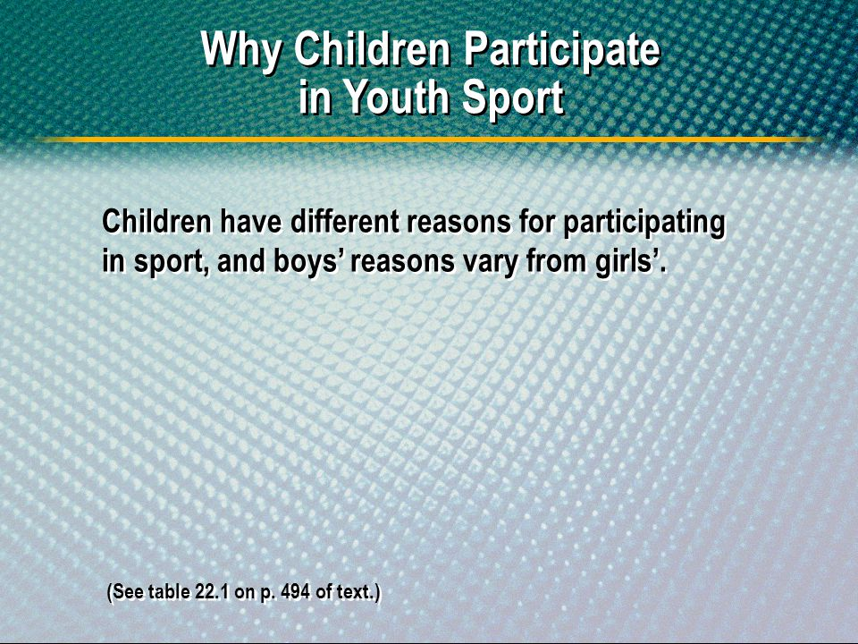 Children have different reasons for participating in sport, and boys reasons vary from girls. Why Children Participate in Youth Sport (See table 22.1