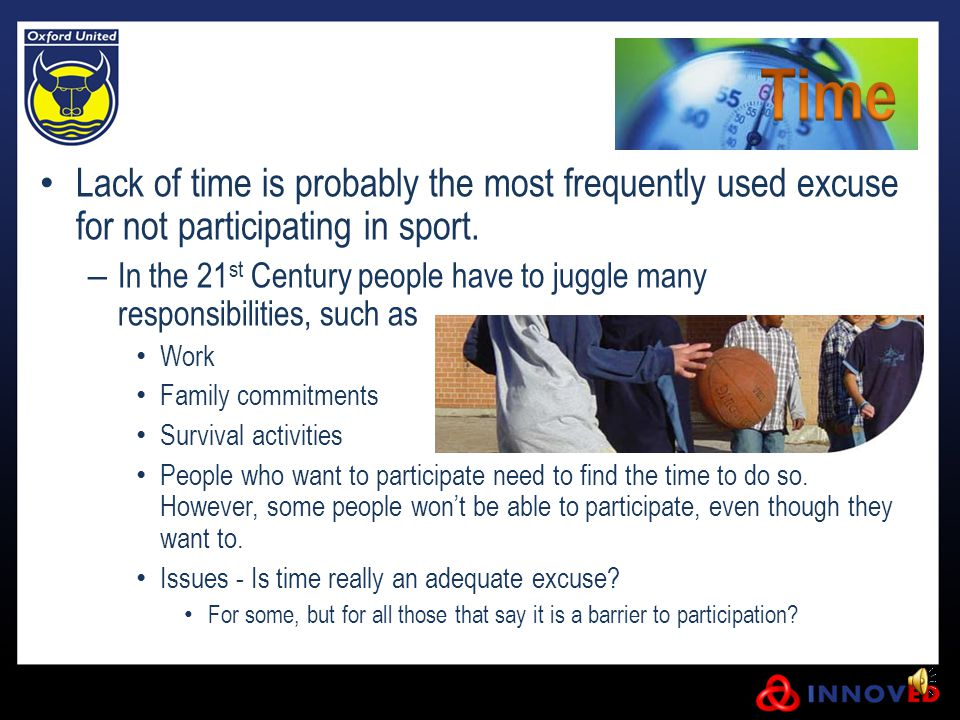 Lack of time is probably the most frequently used excuse for not participating in sport.
