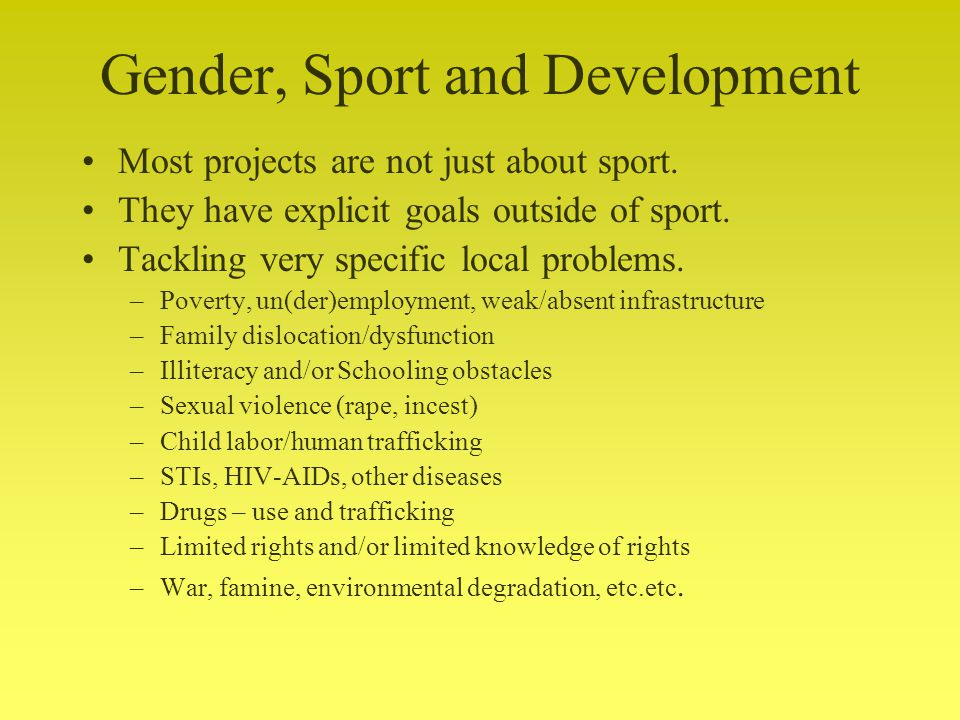 Gender, Sport and Development Most projects are not just about sport.