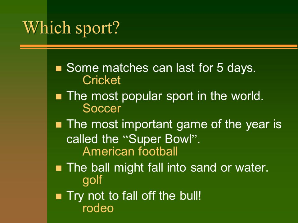 Which sport. n Some matches can last for 5 days. n The most popular sport in the world.