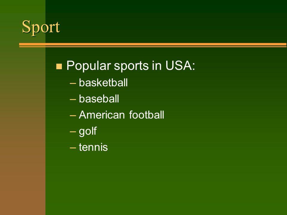 Sport n Popular sports in USA: –basketball –baseball –American football –golf –tennis