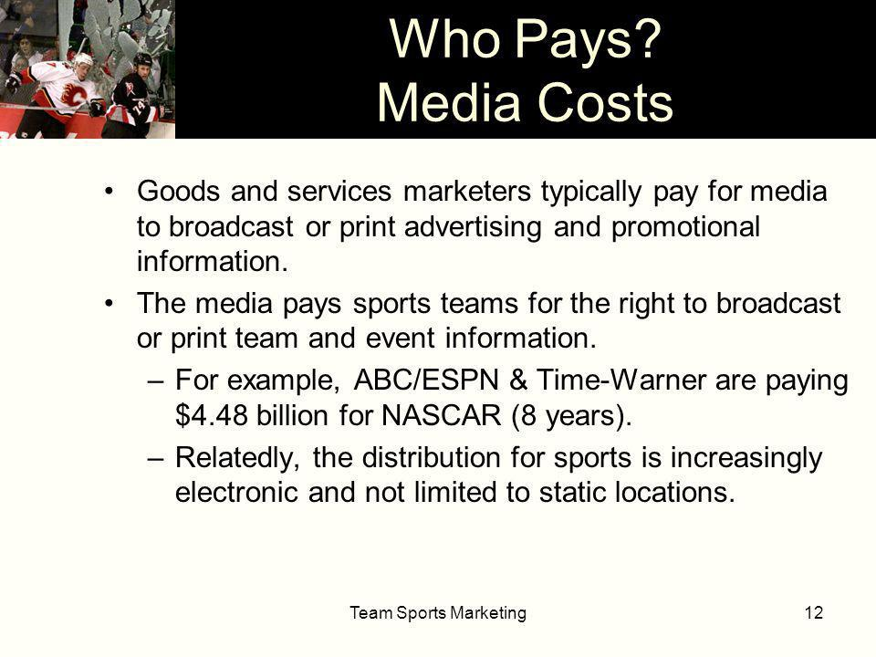Team Sports Marketing12 Goods and services marketers typically pay for media to broadcast or print advertising and promotional information.