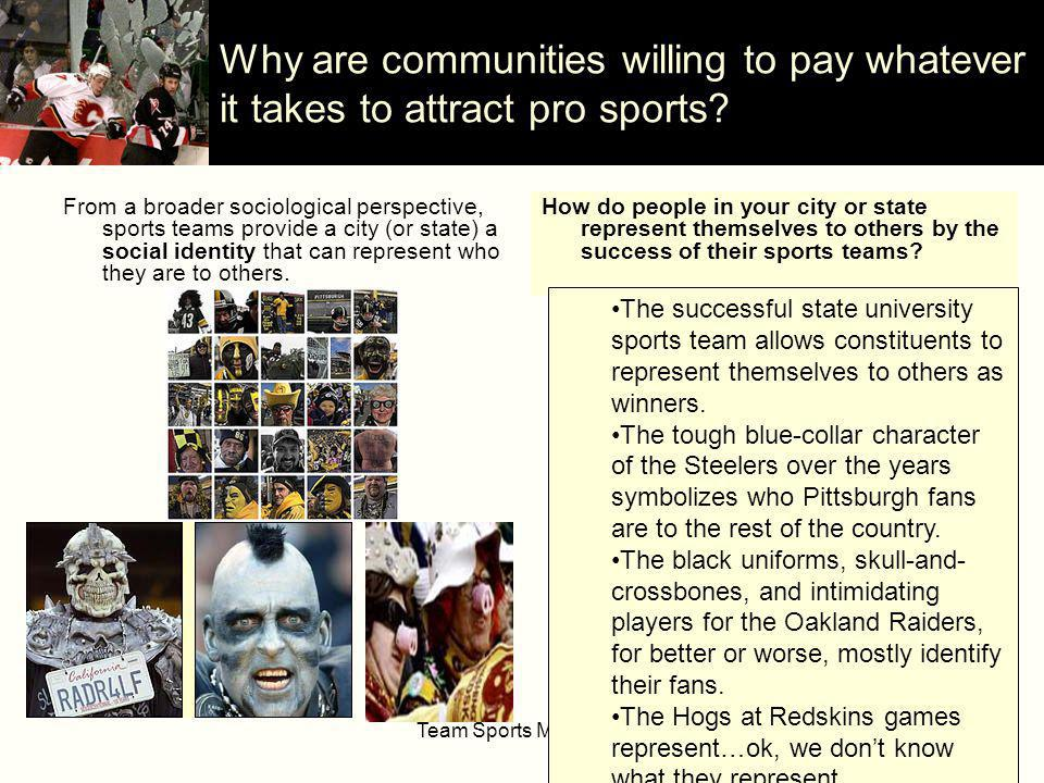 Team Sports Marketing20 Why are communities willing to pay whatever it takes to attract pro sports.