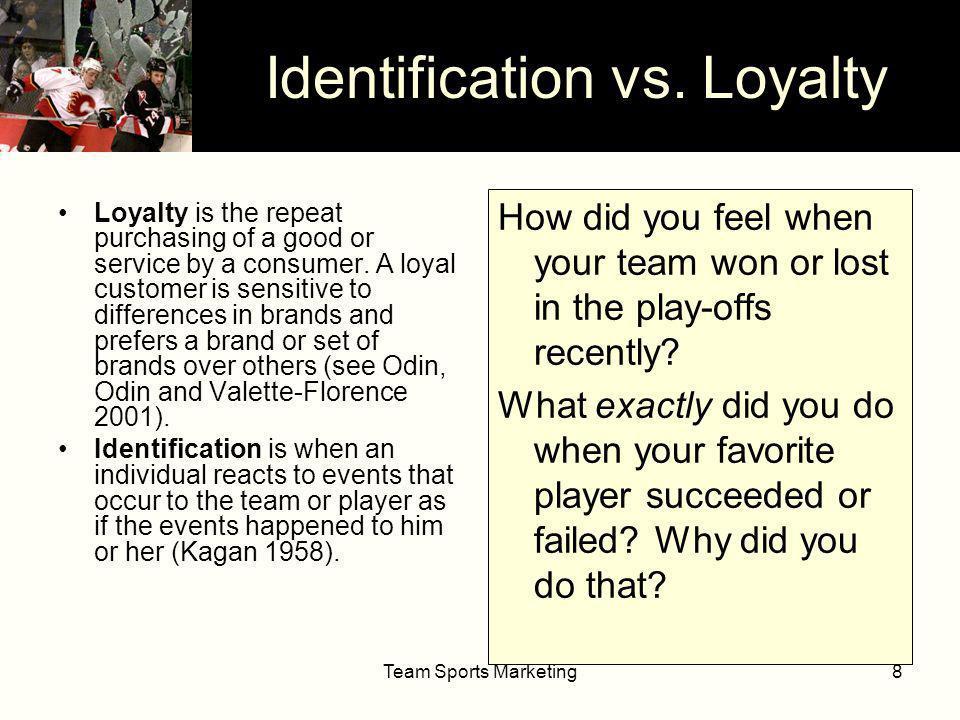Team Sports Marketing9 Loyalty vs. Identification Transaction #2 Social exchange