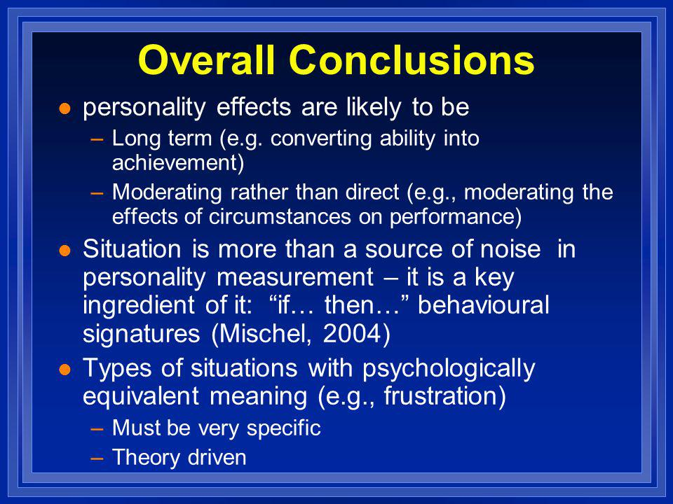 Overall Conclusions l personality effects are likely to be –Long term (e.g. converting ability into achievement) –Moderating rather than direct (e.g.,