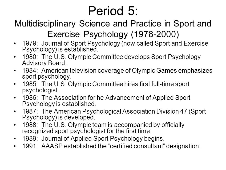 Period 5: Multidisciplinary Science and Practice in Sport and Exercise Psychology (1978-2000) 1979: Journal of Sport Psychology (now called Sport and