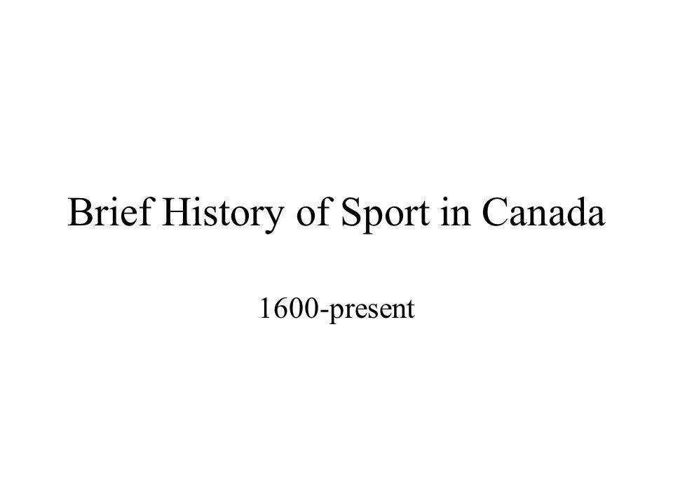 Brief History of Sport in Canada 1600-present