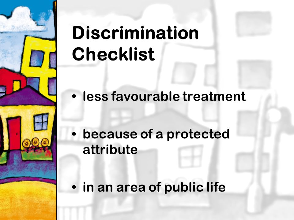 11 Discrimination Checklist less favourable treatment because of a protected attribute in an area of public life