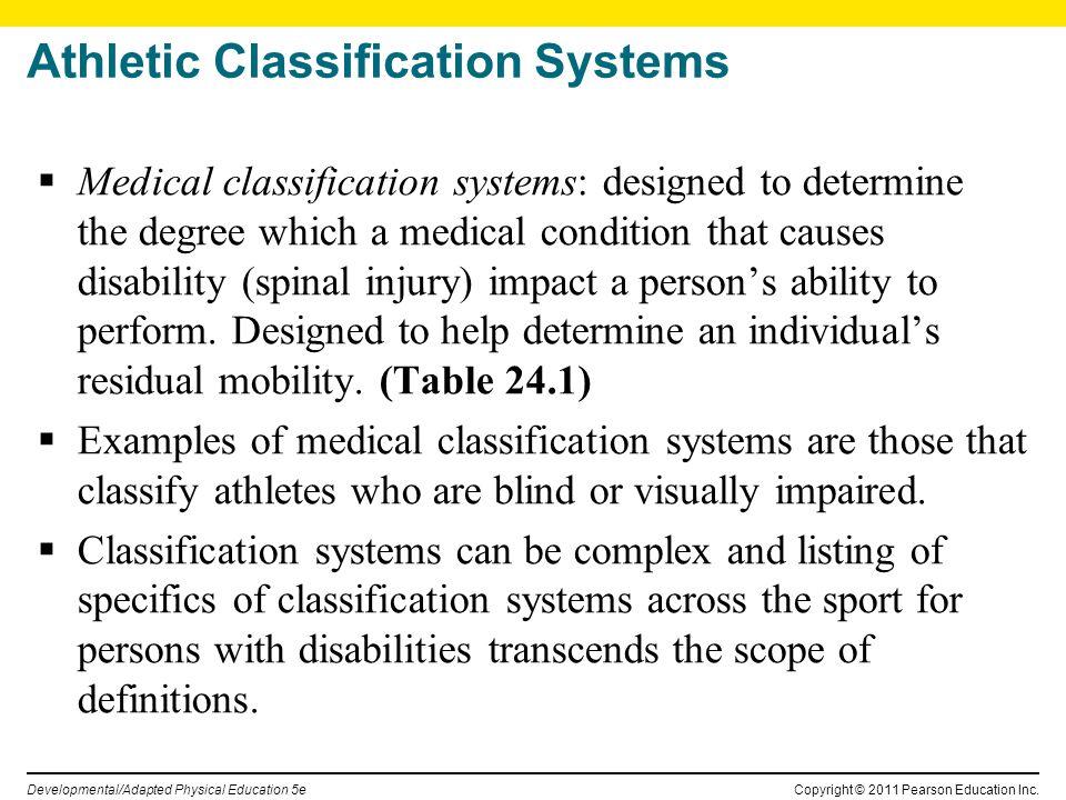 Copyright © 2011 Pearson Education Inc. Developmental/Adapted Physical Education 5e Athletic Classification Systems Medical classification systems: de