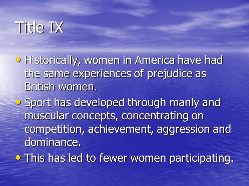 Title IX Historically, women in America have had the same experiences of prejudice as British women.