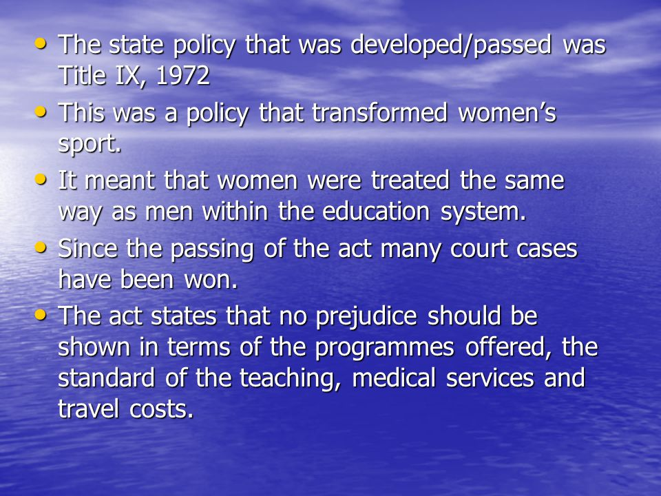 The state policy that was developed/passed was Title IX, 1972 The state policy that was developed/passed was Title IX, 1972 This was a policy that transformed womens sport.