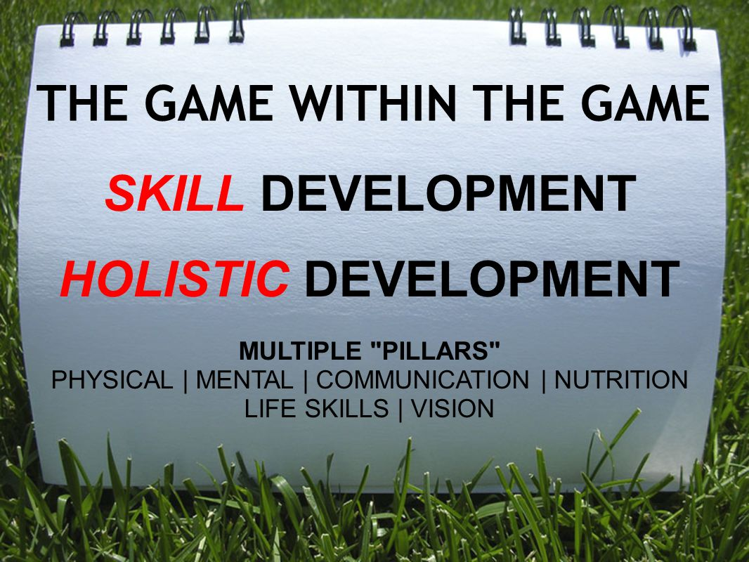 THE GAME WITHIN THE GAME SKILL DEVELOPMENT HOLISTIC DEVELOPMENT MULTIPLE
