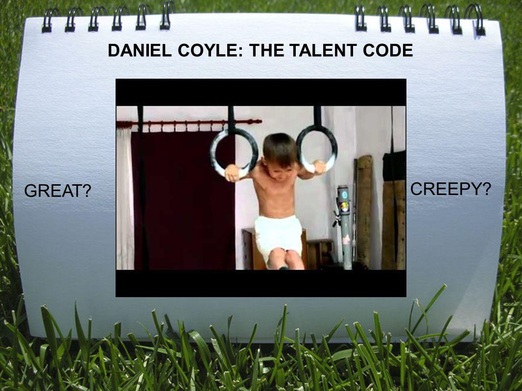 GREAT? CREEPY? DANIEL COYLE: THE TALENT CODE