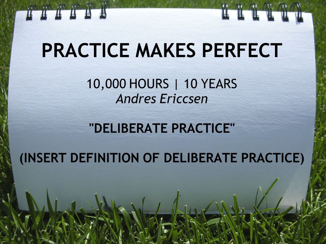PRACTICE MAKES PERFECT 10,000 HOURS | 10 YEARS Andres Ericcsen