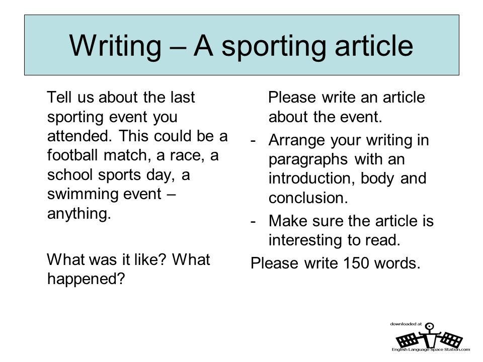 Writing – A sporting article Tell us about the last sporting event you attended. This could be a football match, a race, a school sports day, a swimmi
