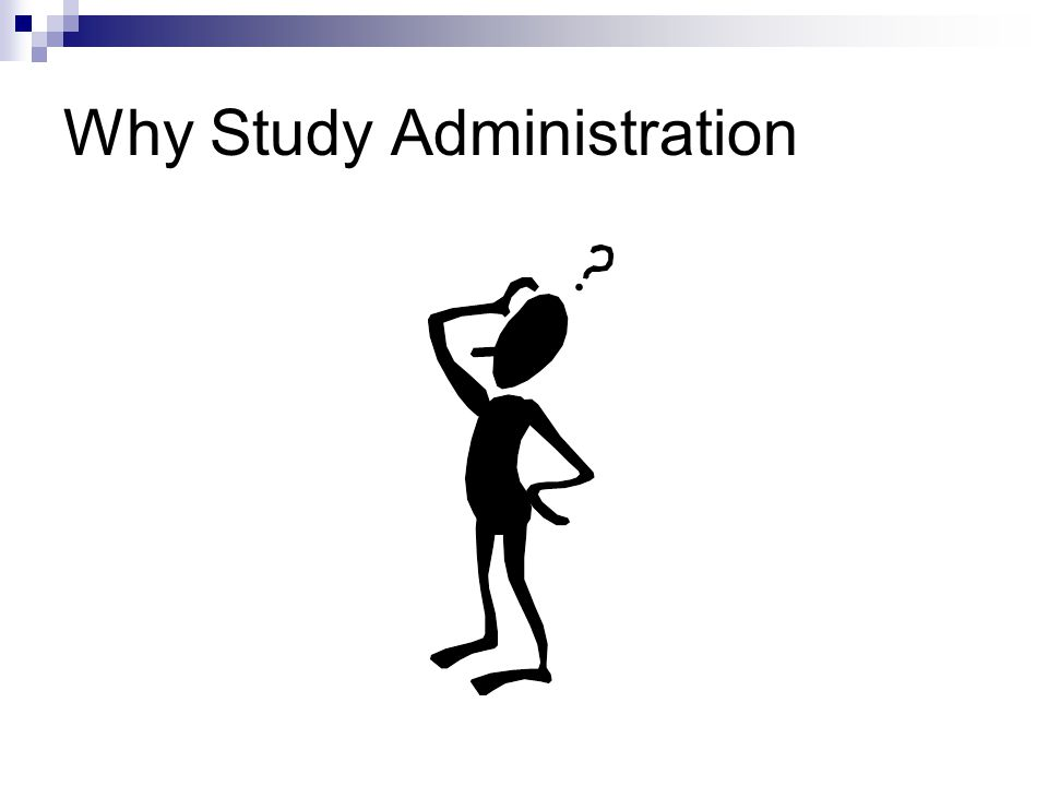 Why Study Administration