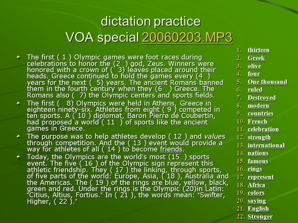 dictation practice VOA special 20060203.MP3 dictation practice VOA special 20060203.MP320060203.MP3 The first ( 1 ) Olympic games were foot races duri